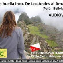 """El jueves 20 de junio las huellas de los Incas serán las protagonistas de la cuarta sesión del Ciclo """"Firguenses por el mundo"""", de la mano del viajero Pablo Castro Brandón"""