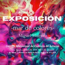 """LA EXPOSICIÓN """"MAR DE COLORES"""" DE MIGUEL MARRERO, LLEGA AL CENTRO MUNICIPAL DE CULTURA DE ARUCAS EL 10 DE MAYO"""